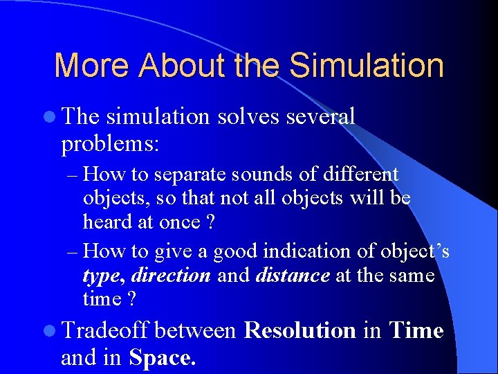 More About the Simulation l The simulation solves several problems: – How to separate