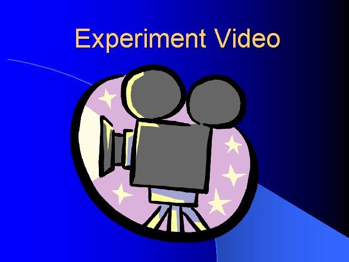 Experiment Video