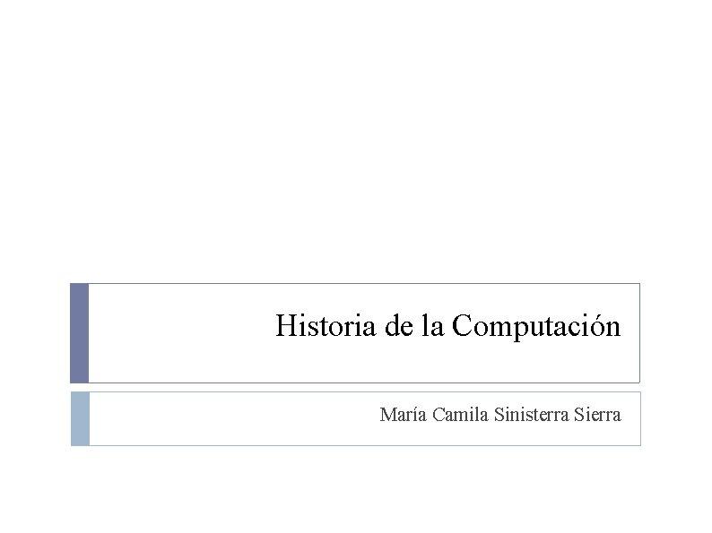 Historia de la Computación María Camila Sinisterra Sierra
