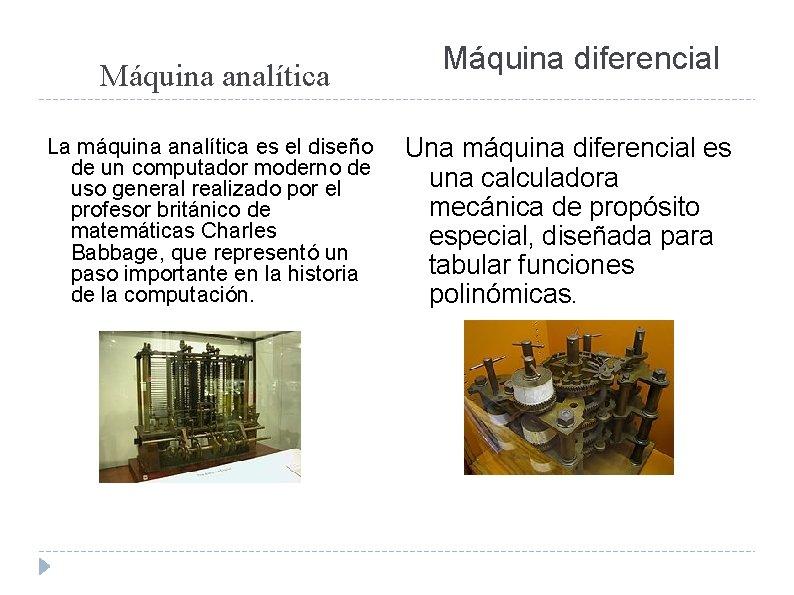 Máquina analítica La máquina analítica es el diseño de un computador moderno de uso