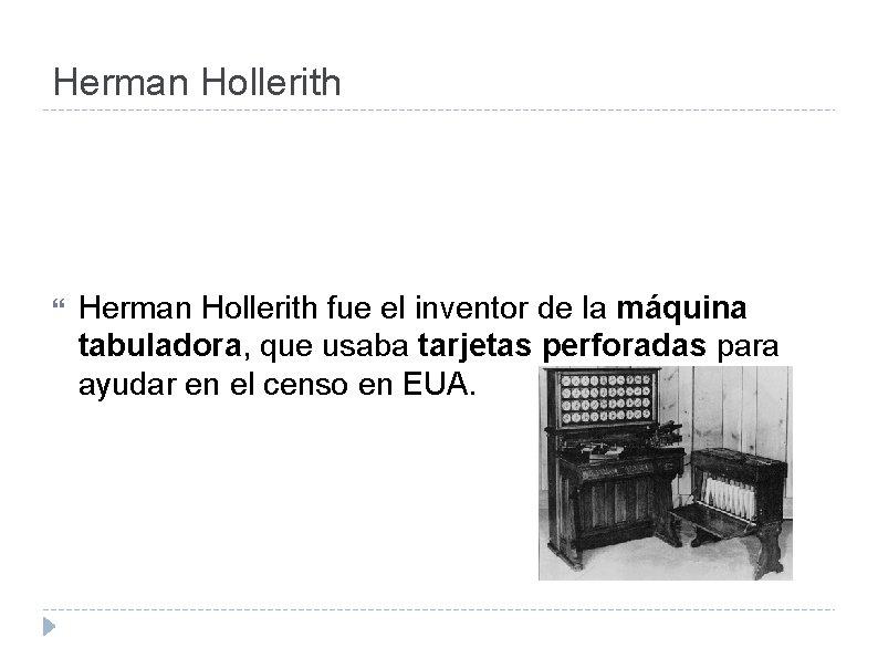 Herman Hollerith fue el inventor de la máquina tabuladora, que usaba tarjetas perforadas para