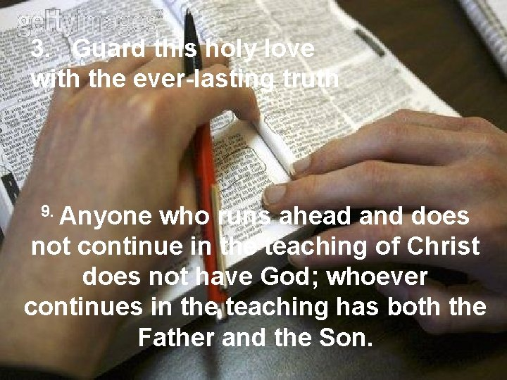 3. Guard this holy love with the ever-lasting truth 9. Anyone who runs ahead