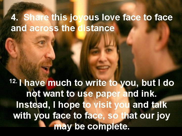 4. Share this joyous love face to face and across the distance 12. I