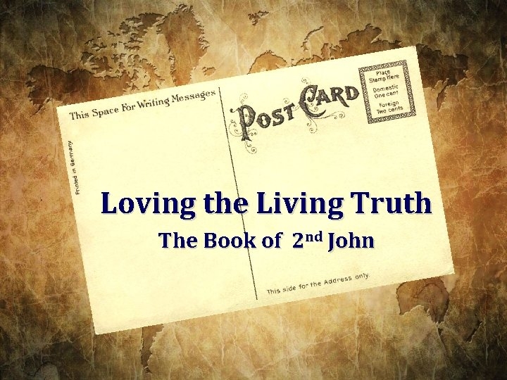 Loving the Living Truth The Book of 2 nd John