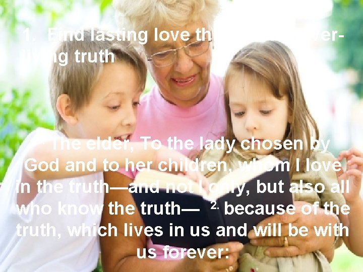 1. Find lasting love through the everliving truth 1. The elder, To the lady