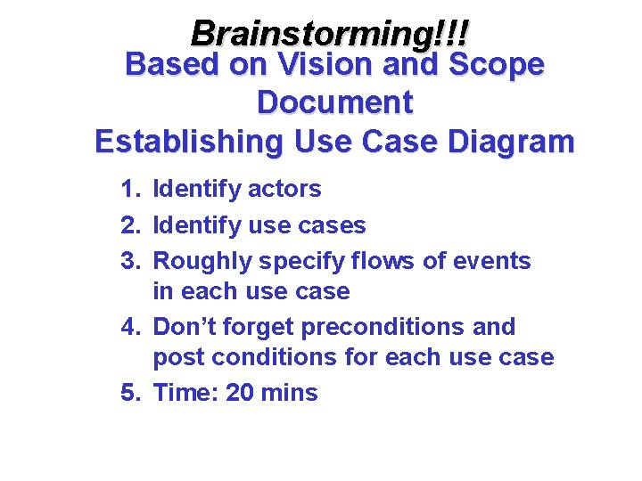 Brainstorming!!! Based on Vision and Scope Document Establishing Use Case Diagram 1. Identify actors