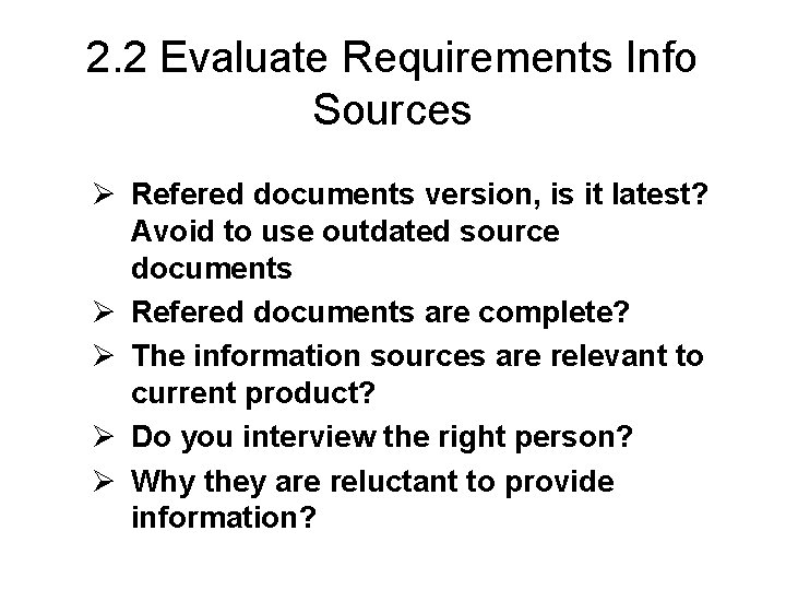 2. 2 Evaluate Requirements Info Sources Ø Refered documents version, is it latest? Avoid