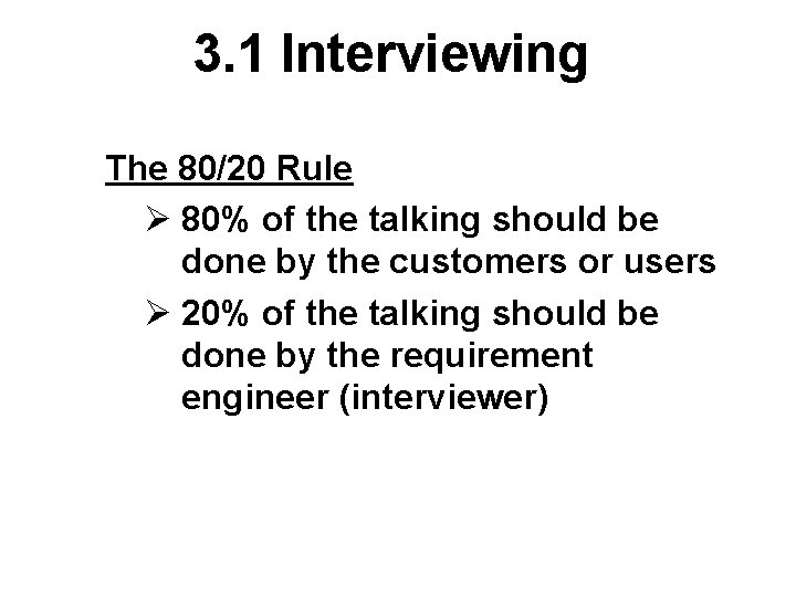 3. 1 Interviewing The 80/20 Rule Ø 80% of the talking should be done