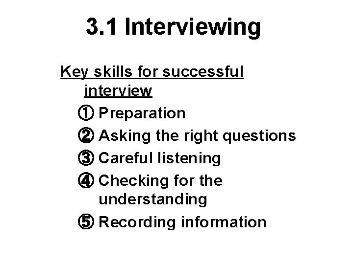 3. 1 Interviewing Key skills for successful interview ① Preparation ② Asking the right
