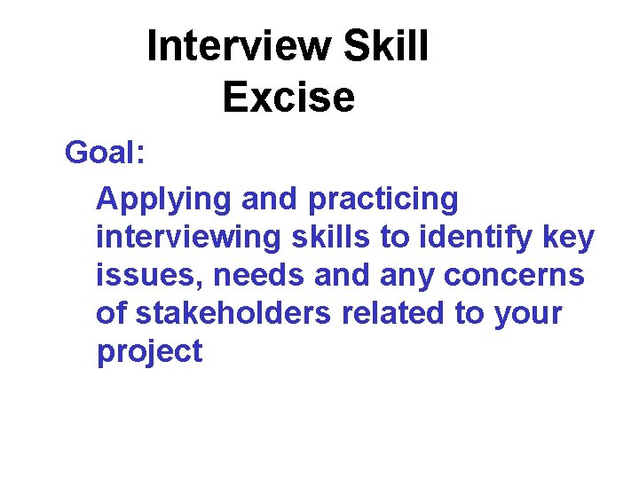 Interview Skill Excise Goal: Applying and practicing interviewing skills to identify key issues, needs