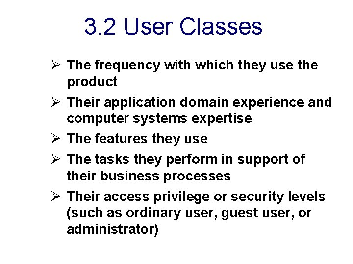 3. 2 User Classes Ø The frequency with which they use the product Ø