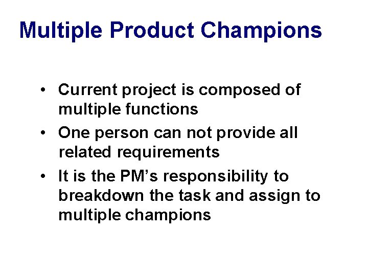 Multiple Product Champions • Current project is composed of multiple functions • One person