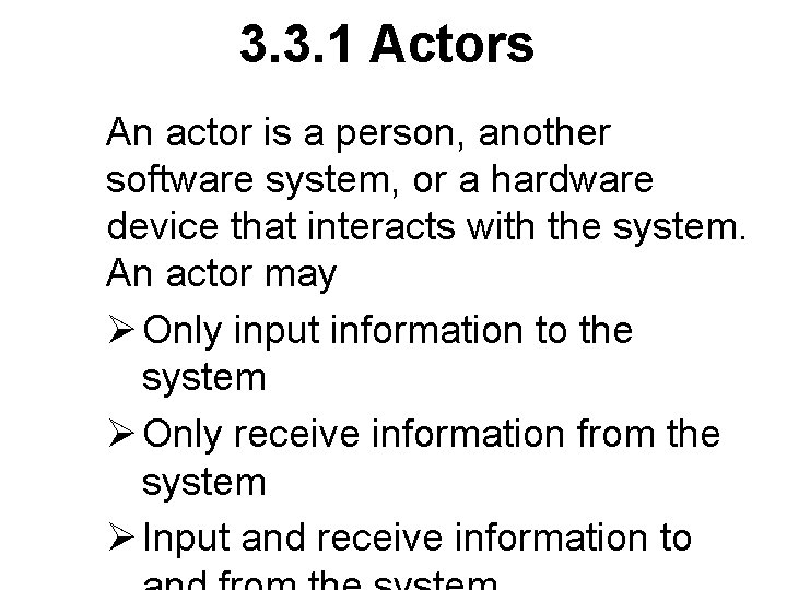 3. 3. 1 Actors An actor is a person, another software system, or a