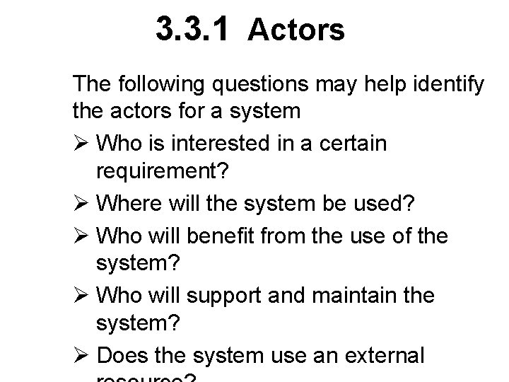 3. 3. 1 Actors The following questions may help identify the actors for a