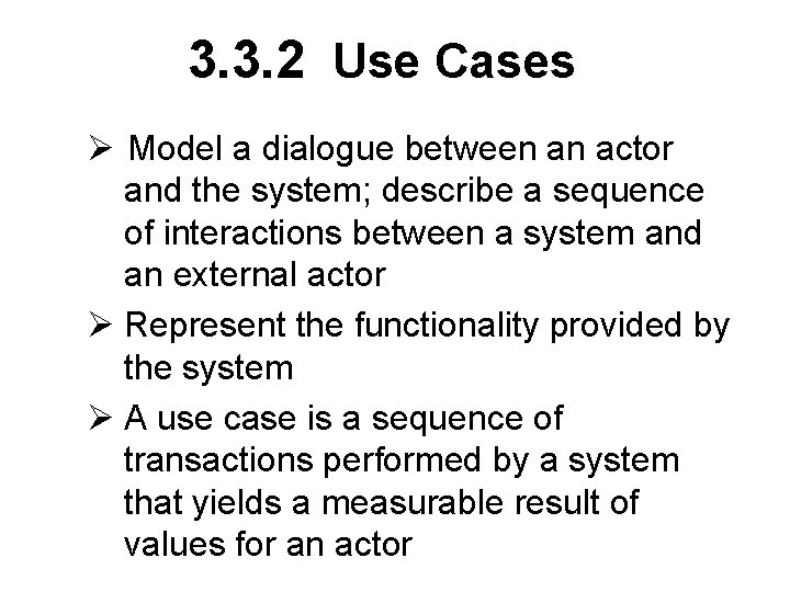 3. 3. 2 Use Cases Ø Model a dialogue between an actor and the