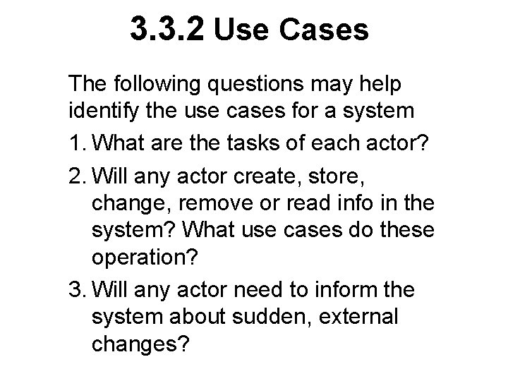 3. 3. 2 Use Cases The following questions may help identify the use cases