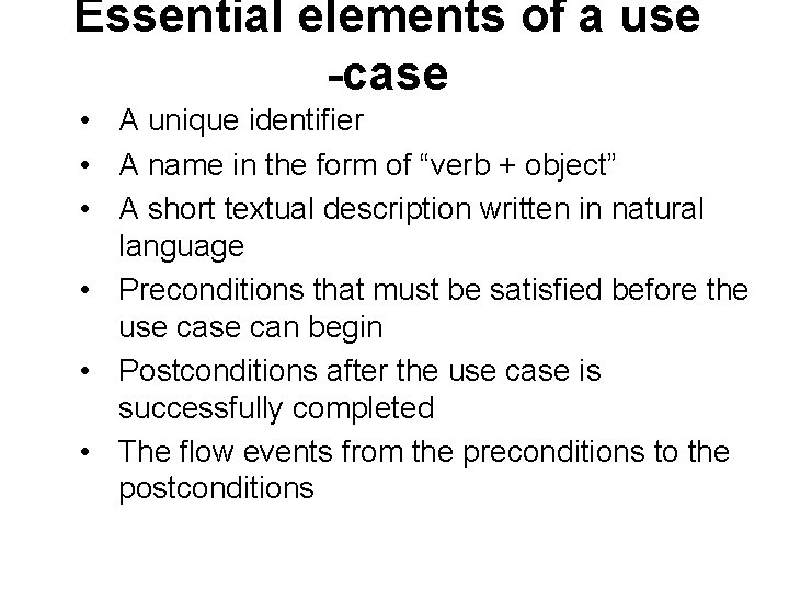 Essential elements of a use -case • A unique identifier • A name in