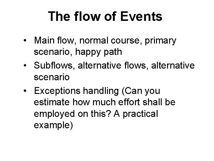The flow of Events • Main flow, normal course, primary scenario, happy path •