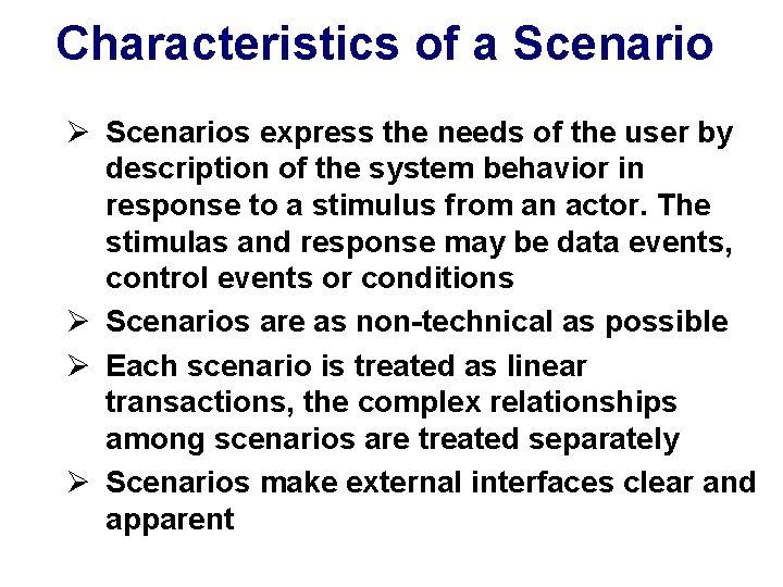 Characteristics of a Scenario Ø Scenarios express the needs of the user by description