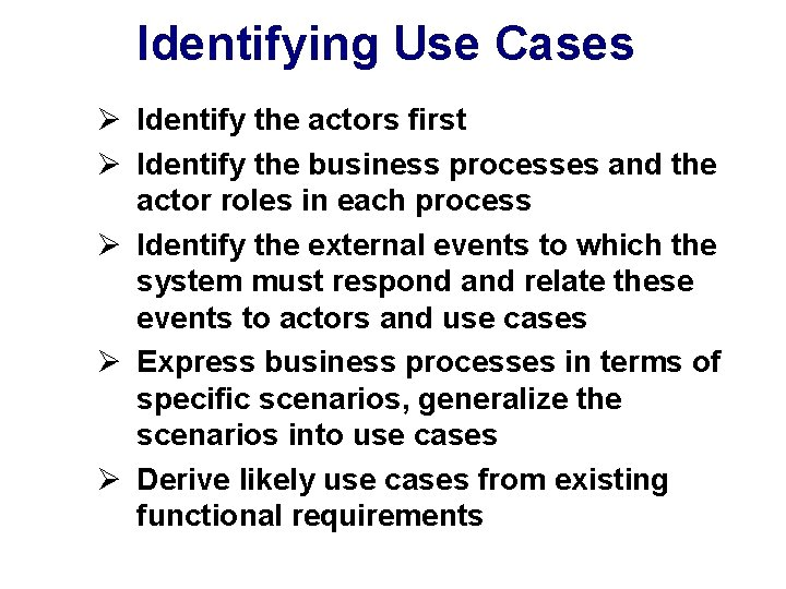 Identifying Use Cases Ø Identify the actors first Ø Identify the business processes and