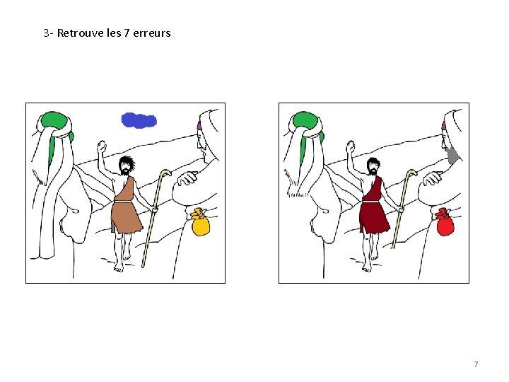 3 - Retrouve les 7 erreurs 7