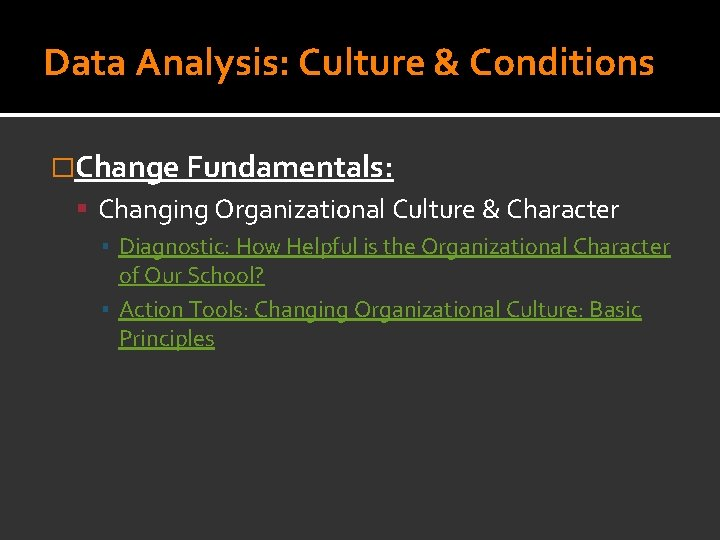 Data Analysis: Culture & Conditions �Change Fundamentals: Changing Organizational Culture & Character ▪ Diagnostic: