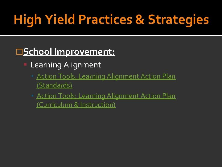 High Yield Practices & Strategies �School Improvement: Learning Alignment ▪ Action Tools: Learning Alignment