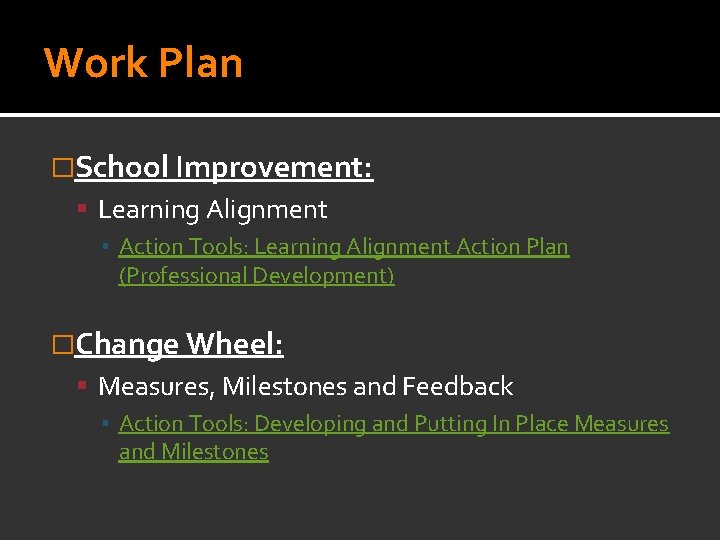 Work Plan �School Improvement: Learning Alignment ▪ Action Tools: Learning Alignment Action Plan (Professional