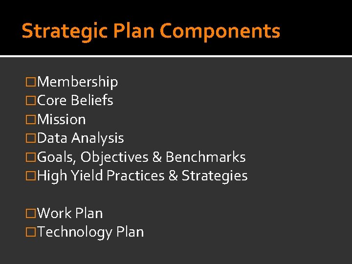 Strategic Plan Components �Membership �Core Beliefs �Mission �Data Analysis �Goals, Objectives & Benchmarks �High
