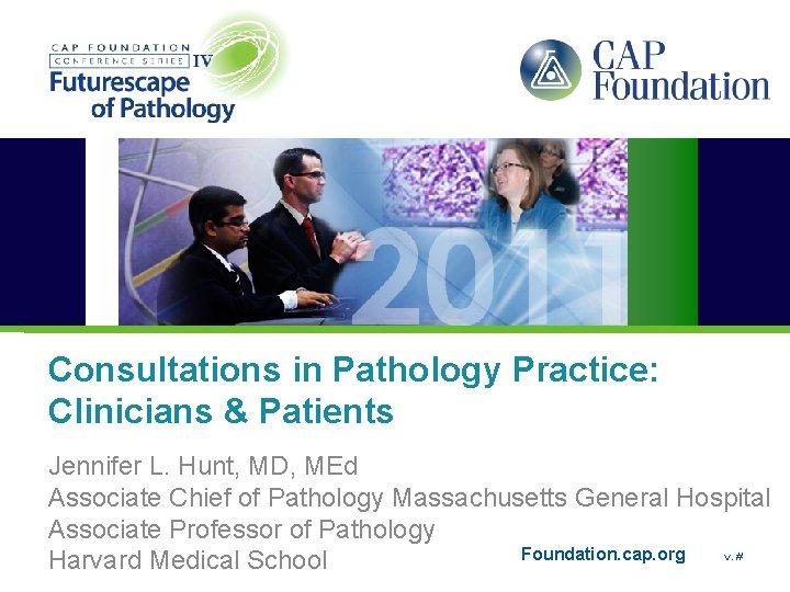 Consultations in Pathology Practice: Clinicians & Patients Jennifer L. Hunt, MD, MEd Associate Chief