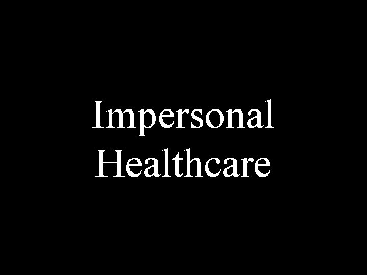 Personalized Impersonal Healthcare