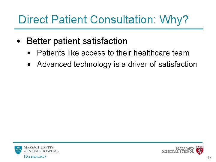Direct Patient Consultation: Why? • Better patient satisfaction • Patients like access to their
