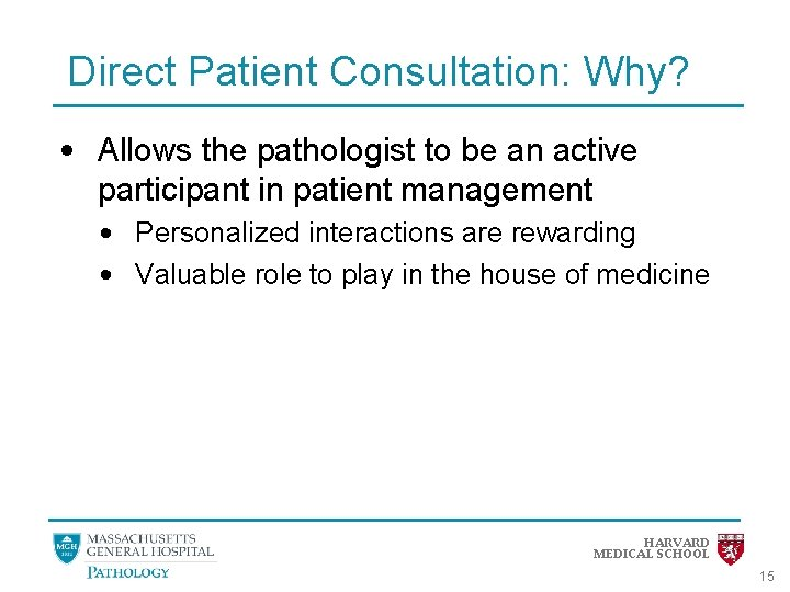 Direct Patient Consultation: Why? • Allows the pathologist to be an active participant in