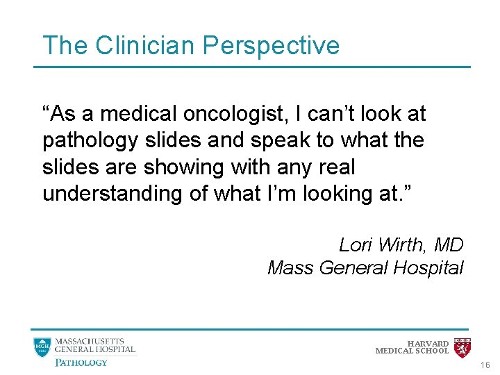 """The Clinician Perspective """"As a medical oncologist, I can't look at pathology slides and"""