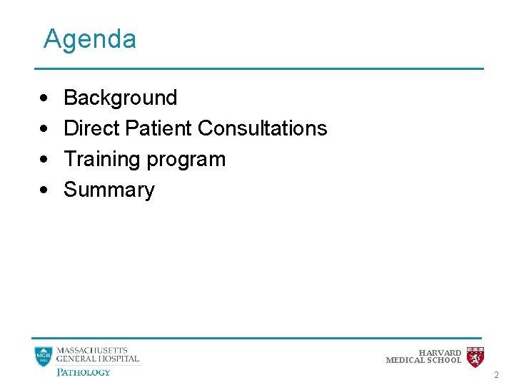Agenda • • Background Direct Patient Consultations Training program Summary HARVARD MEDICAL SCHOOL 2