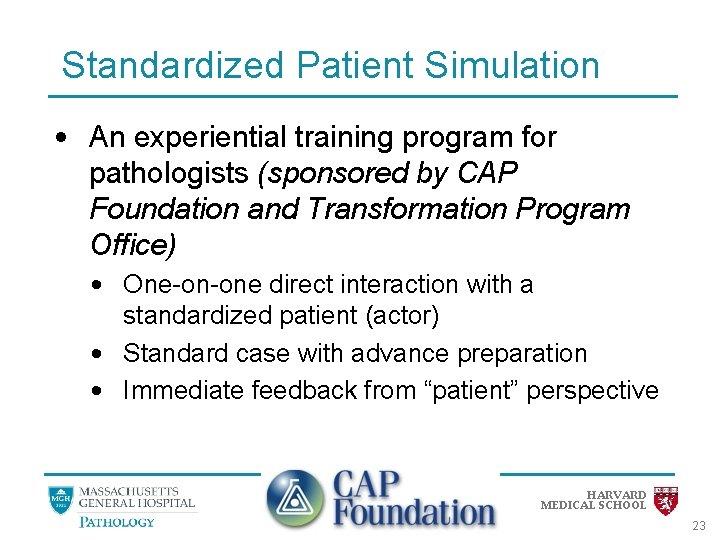 Standardized Patient Simulation • An experiential training program for pathologists (sponsored by CAP Foundation
