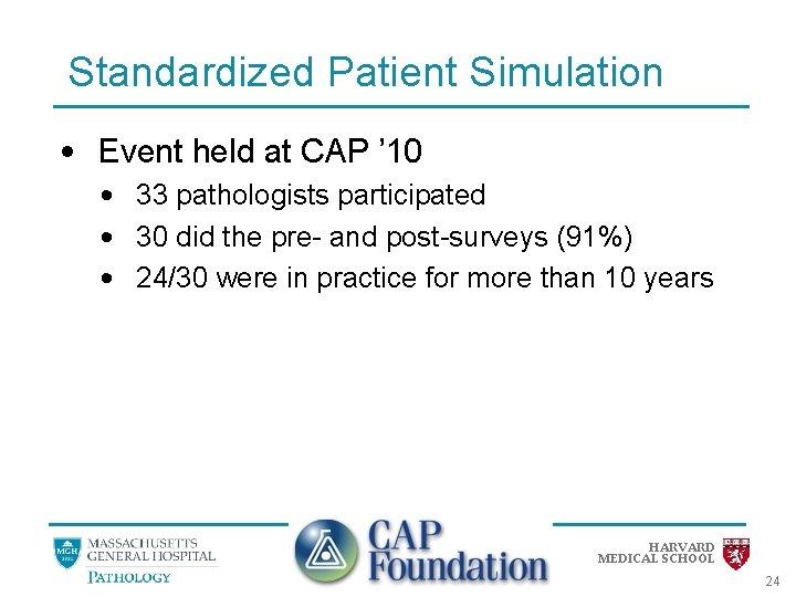 Standardized Patient Simulation • Event held at CAP ' 10 • 33 pathologists participated