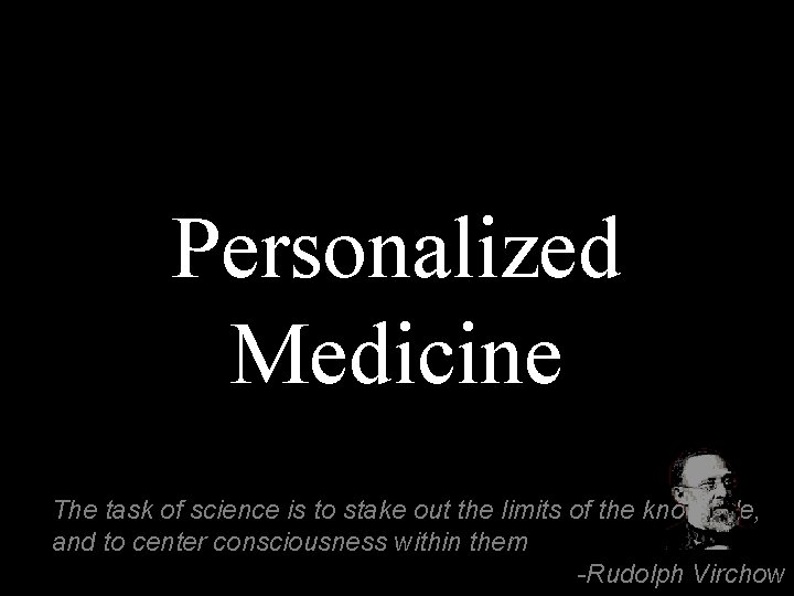 Personalized Medicine The task of science is to stake out the limits of the