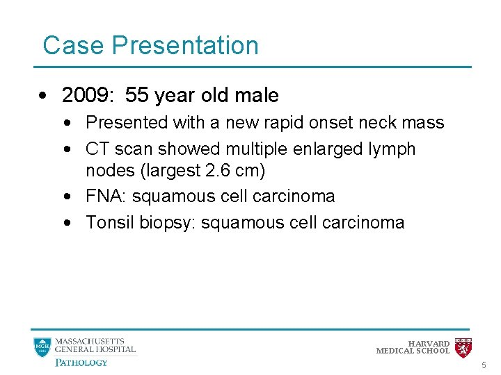 Case Presentation • 2009: 55 year old male • Presented with a new rapid