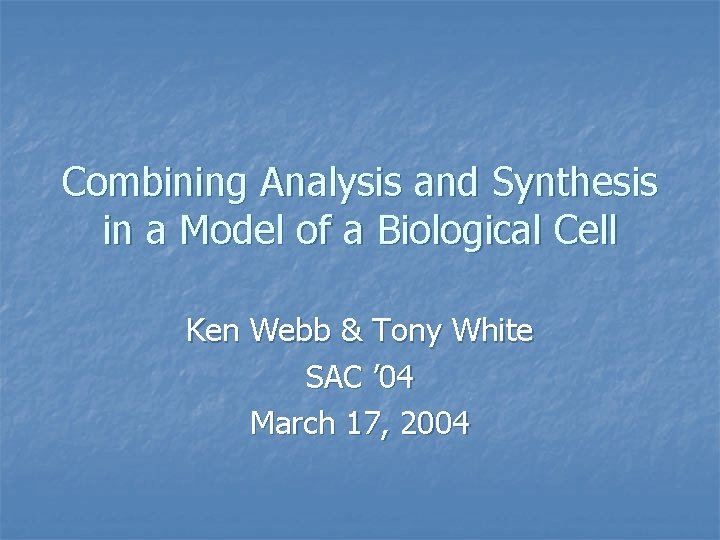 Combining Analysis and Synthesis in a Model of a Biological Cell Ken Webb &