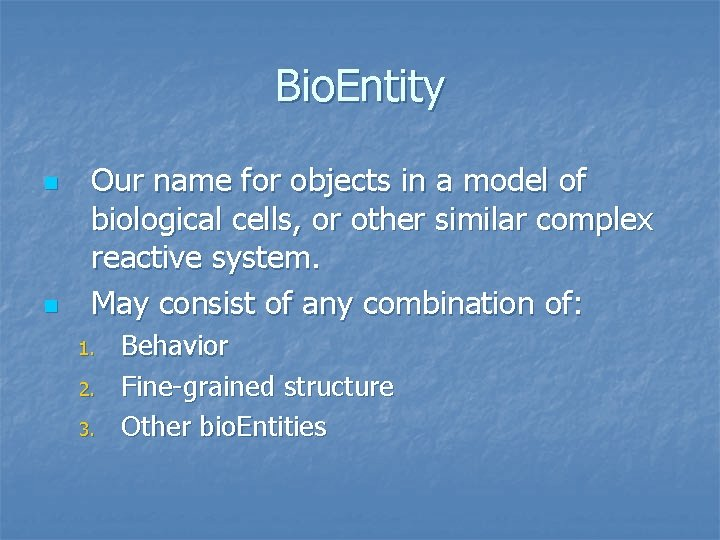 Bio. Entity n n Our name for objects in a model of biological cells,