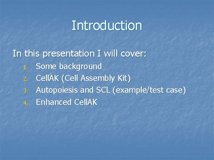 Introduction In this presentation I will cover: 1. 2. 3. 4. Some background Cell.