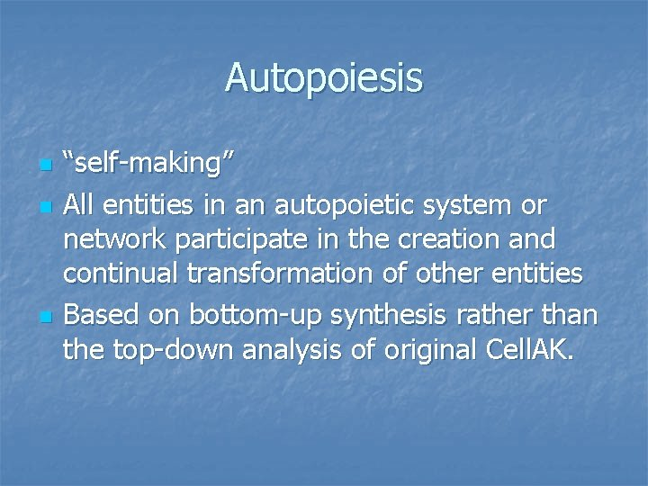 """Autopoiesis n n n """"self-making"""" All entities in an autopoietic system or network participate"""