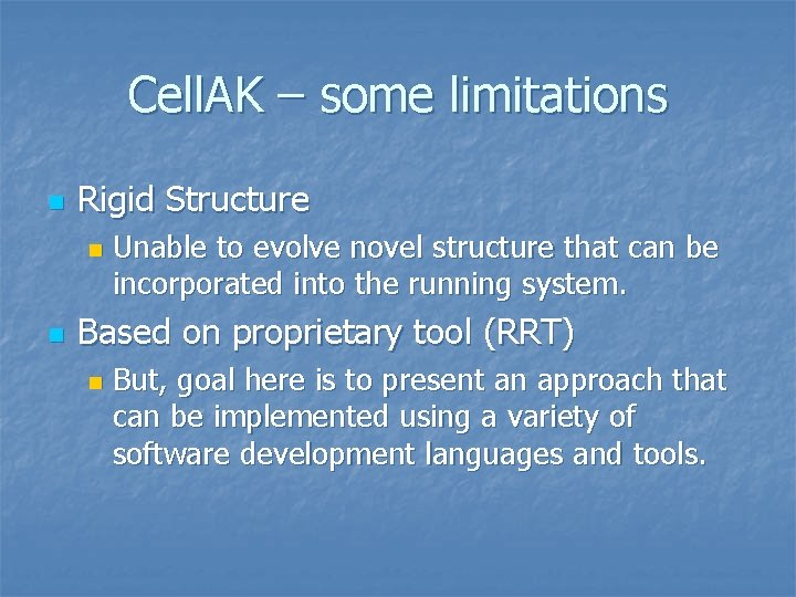 Cell. AK – some limitations n Rigid Structure n n Unable to evolve novel