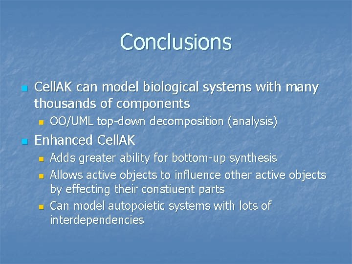 Conclusions n Cell. AK can model biological systems with many thousands of components n