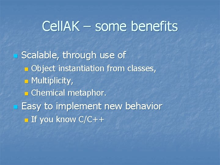 Cell. AK – some benefits n Scalable, through use of Object instantiation from classes,