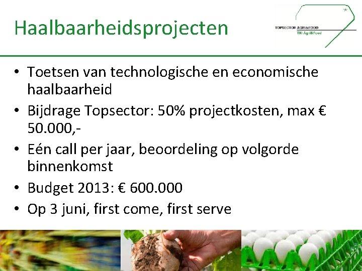 Haalbaarheidsprojecten • Toetsen van technologische en economische haalbaarheid • Bijdrage Topsector: 50% projectkosten, max