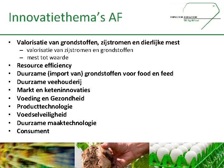 Innovatiethema's AF • Valorisatie van grondstoffen, zijstromen en dierlijke mest – valorisatie van zijstromen