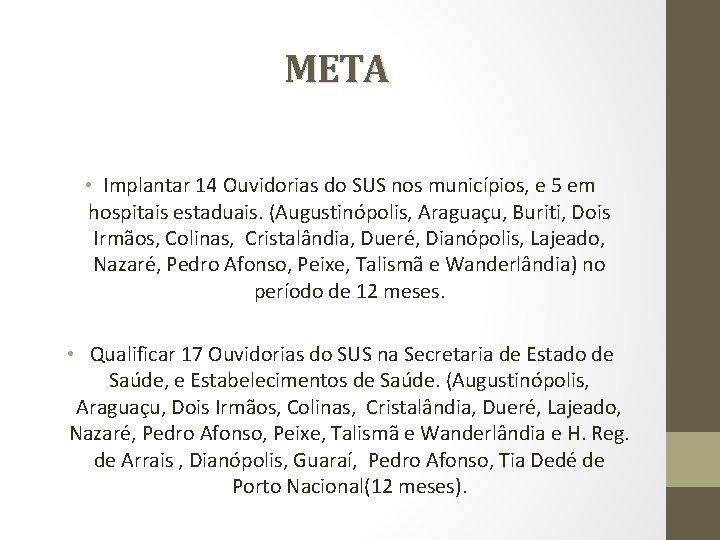 META • Implantar 14 Ouvidorias do SUS nos municípios, e 5 em hospitais estaduais.