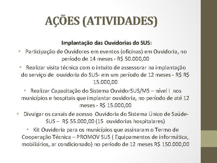 AÇÕES (ATIVIDADES) Implantação das Ouvidorias do SUS: • Participação de Ouvidores em eventos (oficinas)
